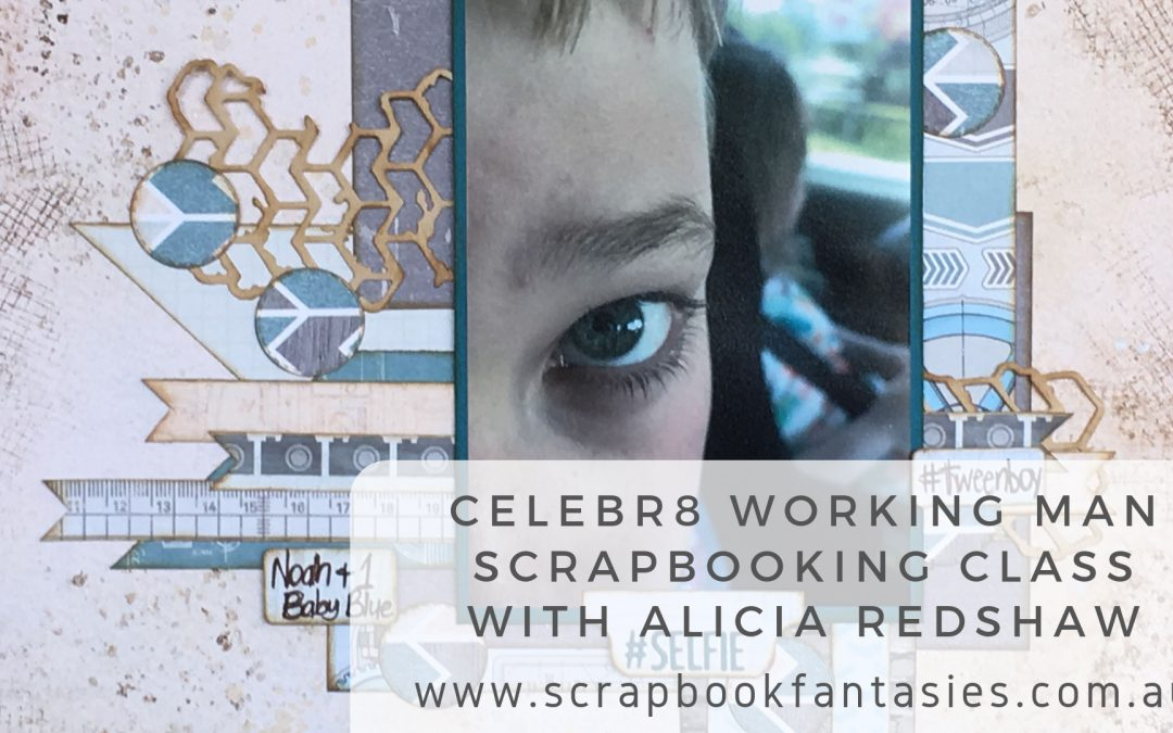 Celebr8 Working Man Scrapbooking Class with Alicia Redshaw {REPEAT}