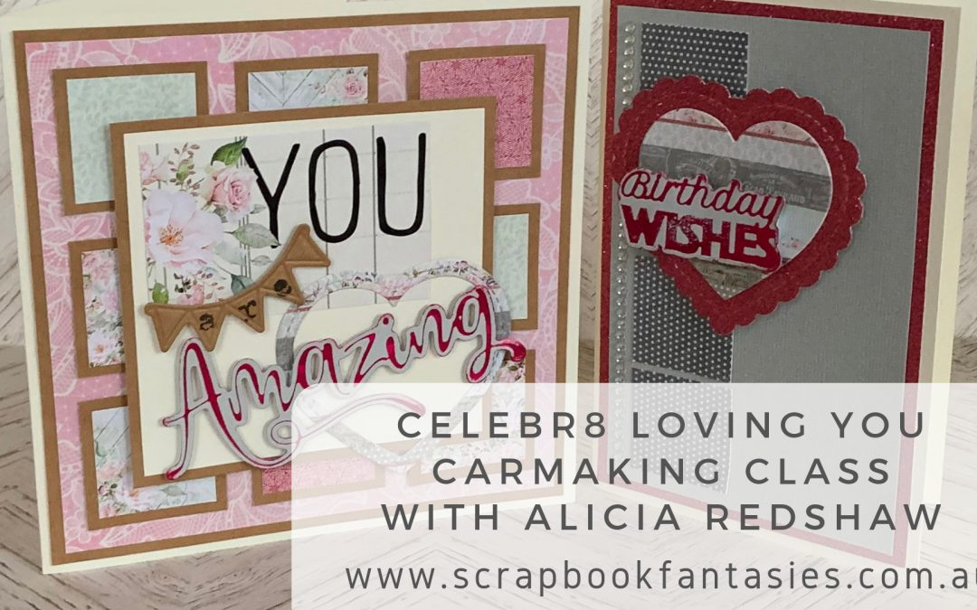 Celebr8 Loving You Cardmaking Class with Alicia Redshaw