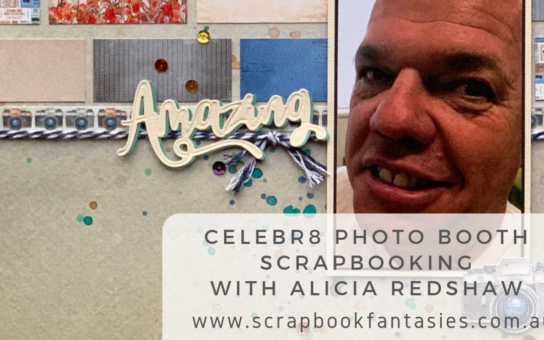 Celebr8 Photo Booth Scrapbooking Class with Alicia Redshaw {REPEAT}