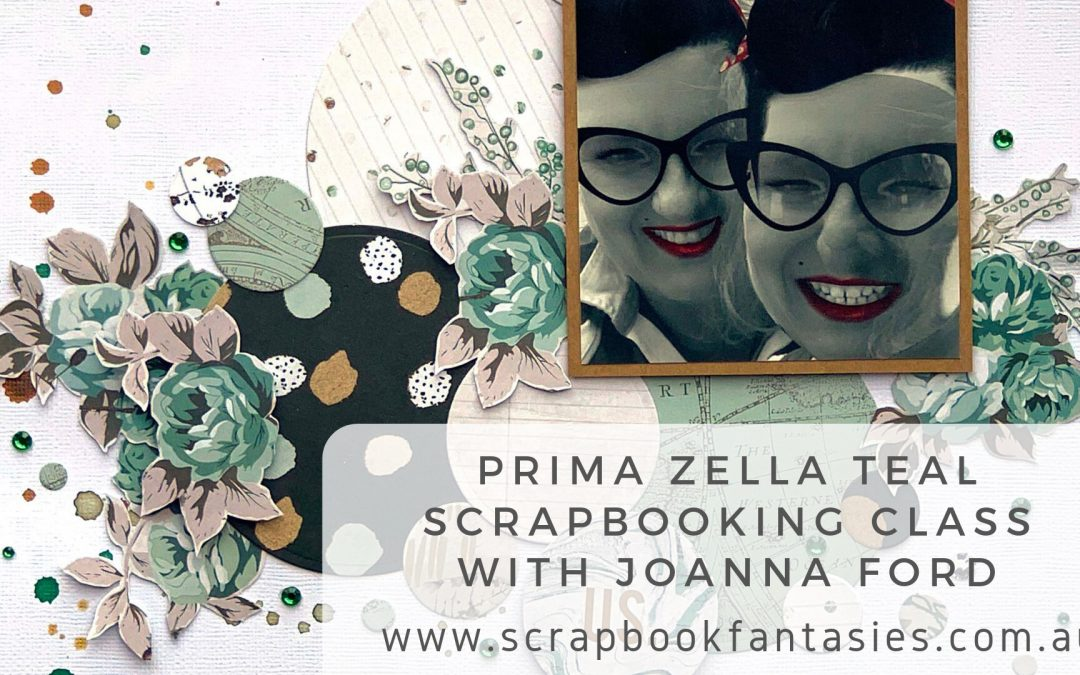 Prima Zella Teal Scrapbooking Class with Joanna Ford